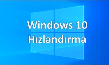 Windows 10 İşletim Sistemi Nasıl Hızlandırılır ?