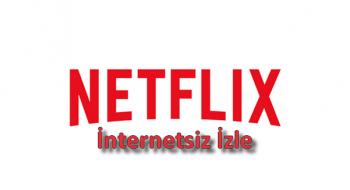 Netflix Dizileri İnternetsiz Nasıl İzlenir?