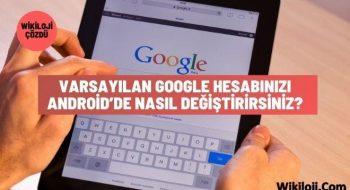 Varsayılan Google Hesabınızı Android'de Nasıl Değiştirirsiniz?