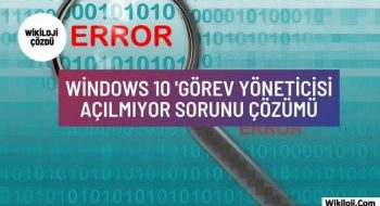 Windows 10 'Görev Yöneticisi Açılmıyor Sorunu Çözümü
