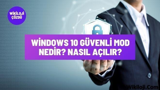 Windows 10 Güvenli Mod Nedir? Nasıl Açılır?