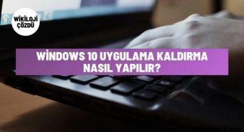 Windows 10 Uygulama Kaldırma İşlemi Nasıl Yapılır?