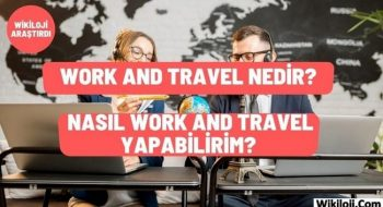 Work And Travel Nedir? Nasıl Work And Travel Yapabilirim?