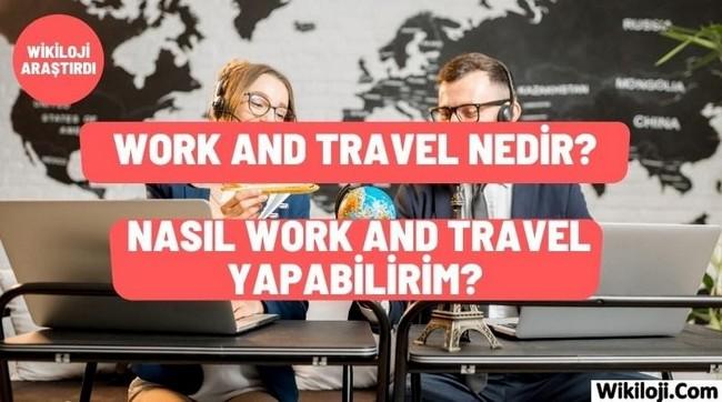 Work And Travel Nedir? Nasıl Work And Travel Yapabilirim?