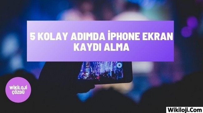 5 Kolay Adımda iPhone Ekran Kaydı Alma