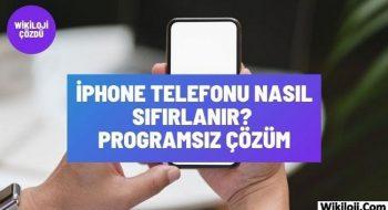 iPhone Telefon Programsız Nasıl Sıfırlanır ?