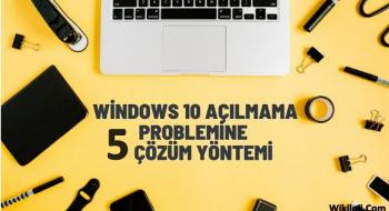Windows 10 Açılmıyor ! – Nasıl Düzeltilir Kesin Çözüm !