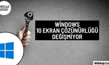 Windows 10 Ekran Çözünürlüğü Değişmiyor – 3 Farklı Çözüm