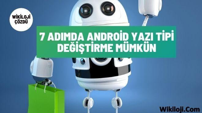 7 Adımda Android Yazı Tipi Değiştirme Mümkün