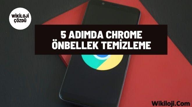 5 Adımda Chrome Önbellek Temizleme