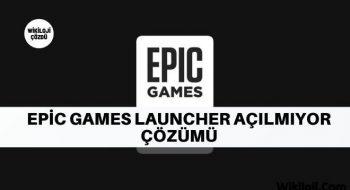 Epic Games Launcher Açılmıyor Çözümü