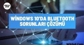 Windows 10'da Bluetooth Sorunları Çözümü