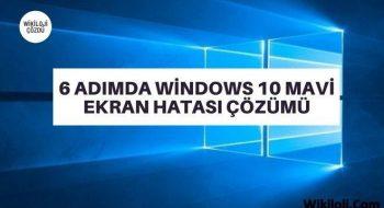6 Adımda Windows 10 Mavi Ekran Hatası Çözümü