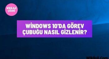 Windows 10'da Görev Çubuğu Nasıl Gizlenir?