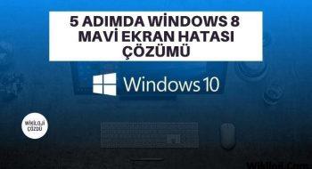 5 Adımda Windows 8 Mavi Ekran Hatası Çözümü