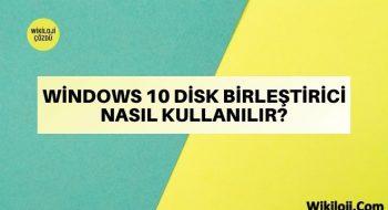 Windows 10 Disk Birleştirici Nasıl Kullanılır?