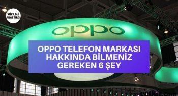 Oppo Telefon Markası Hakkında Bilmeniz Gereken 6 Şey
