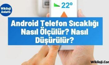 Android Telefon Sıcaklığı Nasıl Ölçülür? Nasıl Düşürülür?