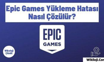 Epic Games Yükleme Hatası Nasıl Çözülür?