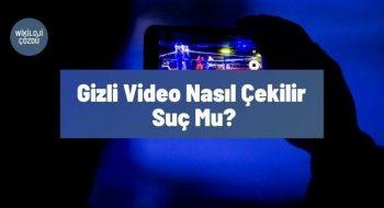 Gizli Video Nasıl Çekilir | Suç Mu?