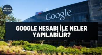 Google Hesabı İle Neler Yapılabilir?