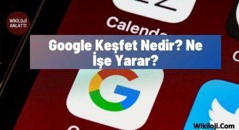Google Keşfet Nedir? Ne İşe Yarar?