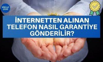 İnternetten Alınan Telefon Nasıl Garantiye Gönderilir?