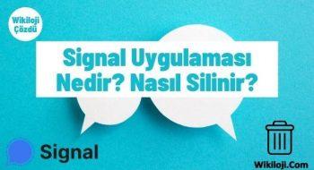 Signal Uygulaması Nedir? Nasıl Silinir?