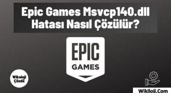 Epic Games Msvcp140.dll Hatası Nasıl Çözülür?