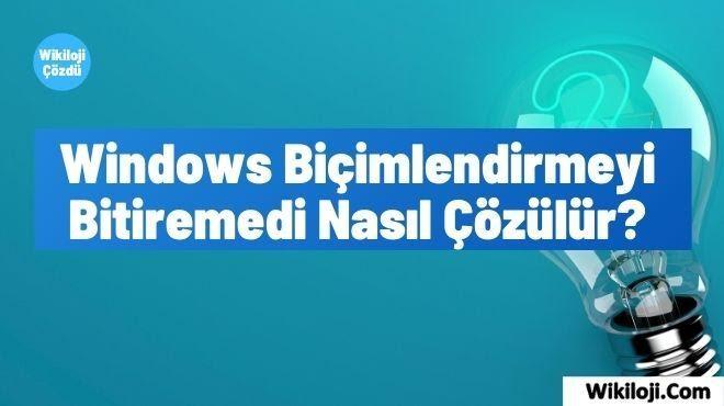 Windows Biçimlendirmeyi Bitiremedi Nasıl Çözülür ?